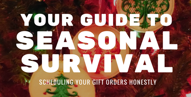 Your Guide to Seasonal Survival Scheduling your Gift Orders Honesly